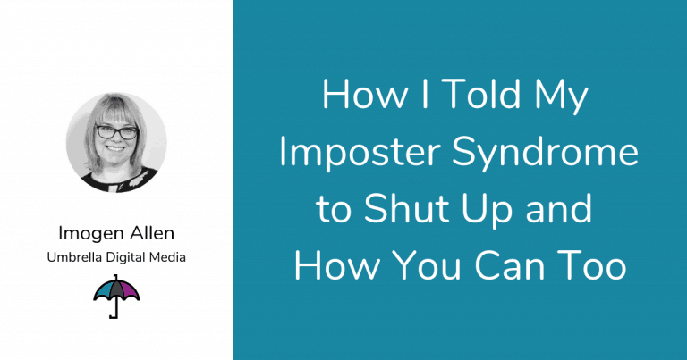 How I Told My Imposter Syndrome to Shut Up and How You Can Too