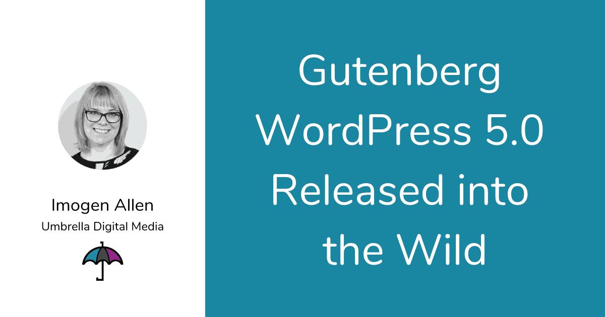 Gutenberg WordPress 5.0 Released into the Wild